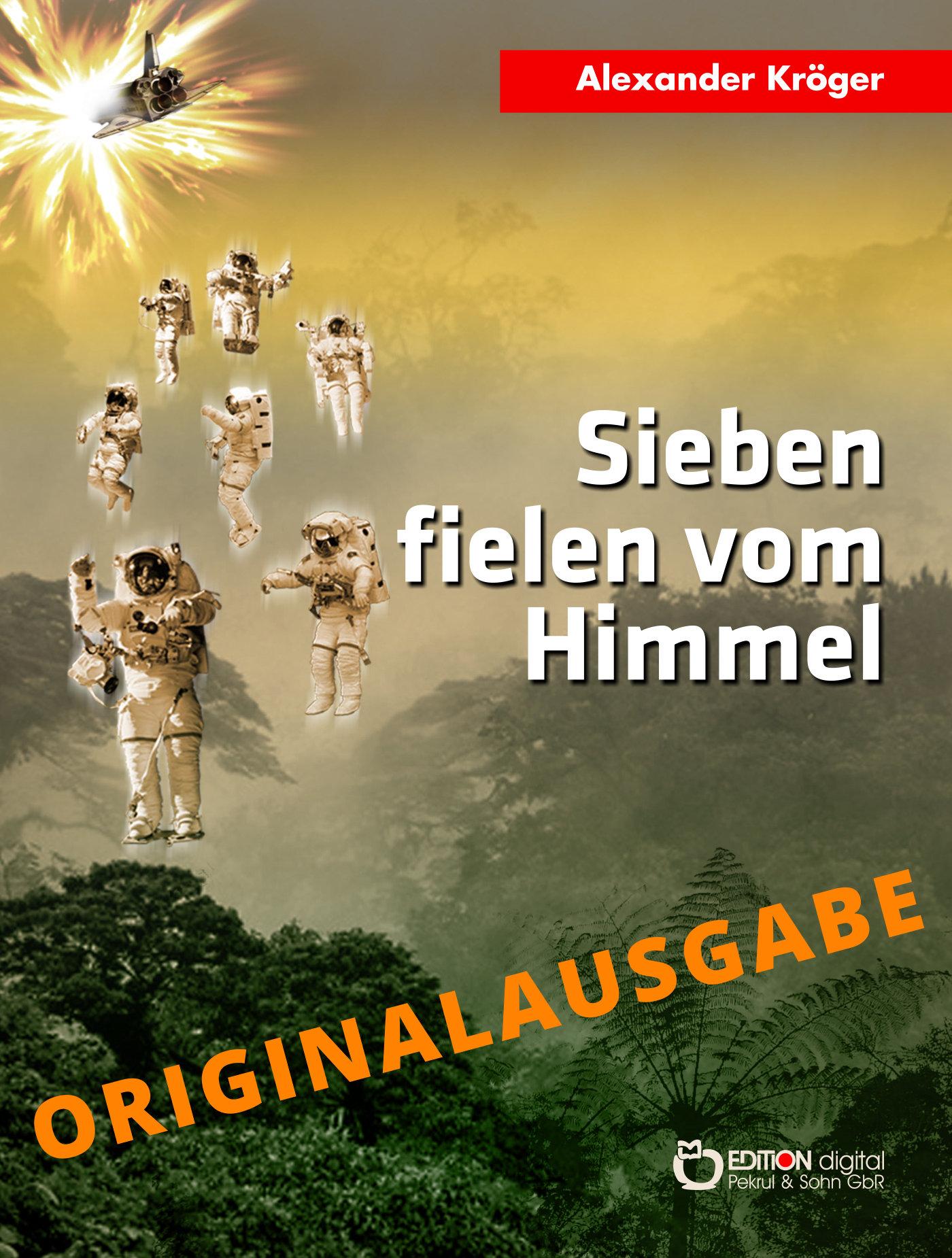 Sieben fielen vom Himmel - Originalausgabe.Wissenschaftlich-phantastischer Roman von Alexander Kröger