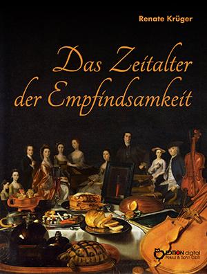 Das Zeitalter der Empfindsamkeit. Kunst und Kultur des späten 18. Jahrhunderts in Deutschland von Renate Krüger