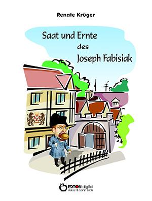 Saat und Ernte des Joseph Fabisiak von Renate Krüger