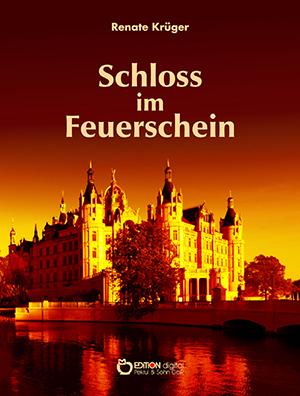 Das Schloss im Feuerschein. Eine Geschichte um das Schweriner Schloss von Renate Krüger