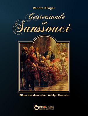 Geisterstunde in Sancoussi. Bilder aus dem Leben Adolph Menzels von Renate Krüger