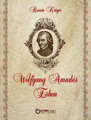 Wolfgang Amadés Erben. Roman von Renate Krüger