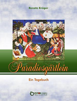 Paradiesgaertlein. Ein Tagebuch von Renate Krüger