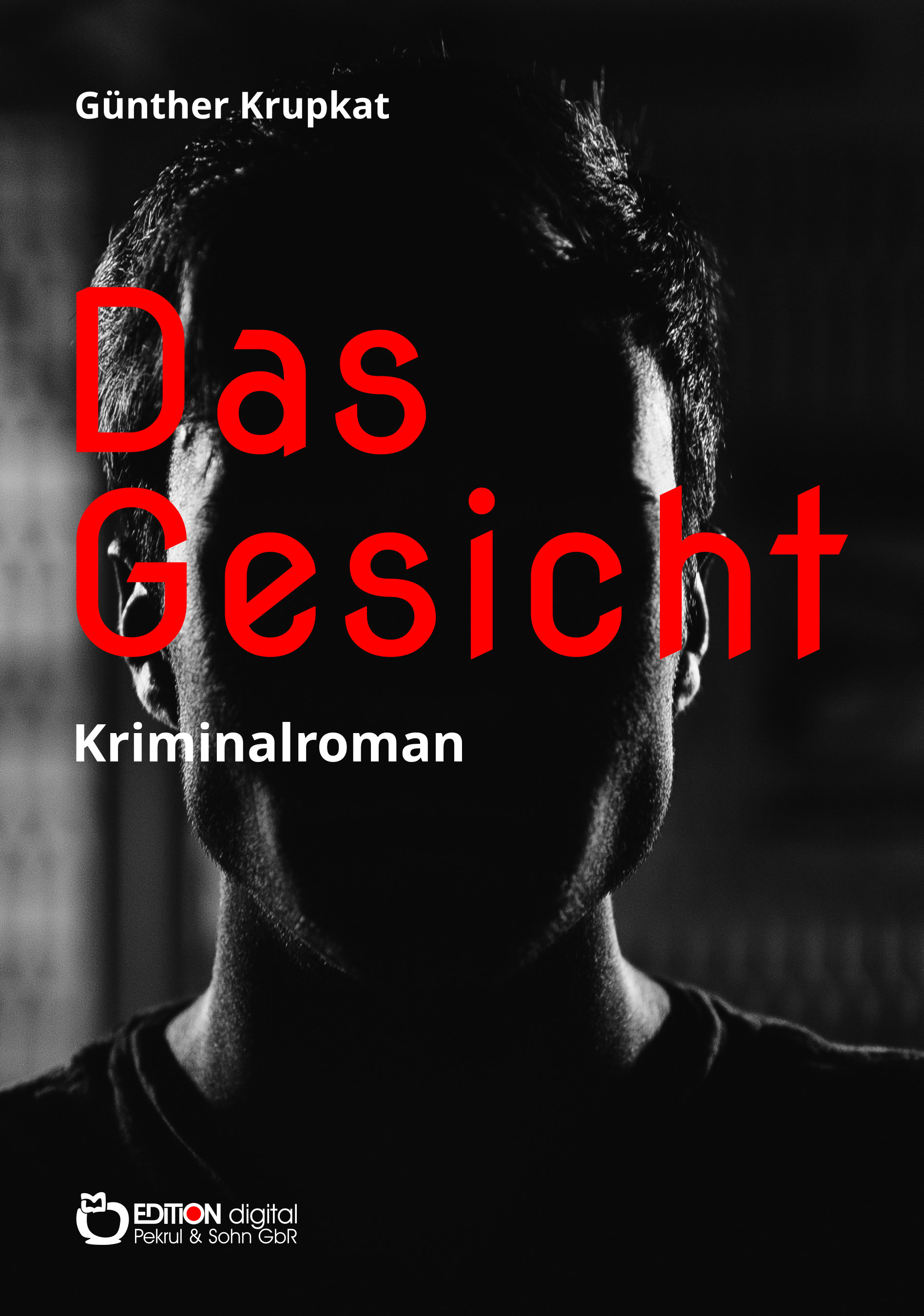 Das Gesicht. Kriminalroman von Günther Krupkat