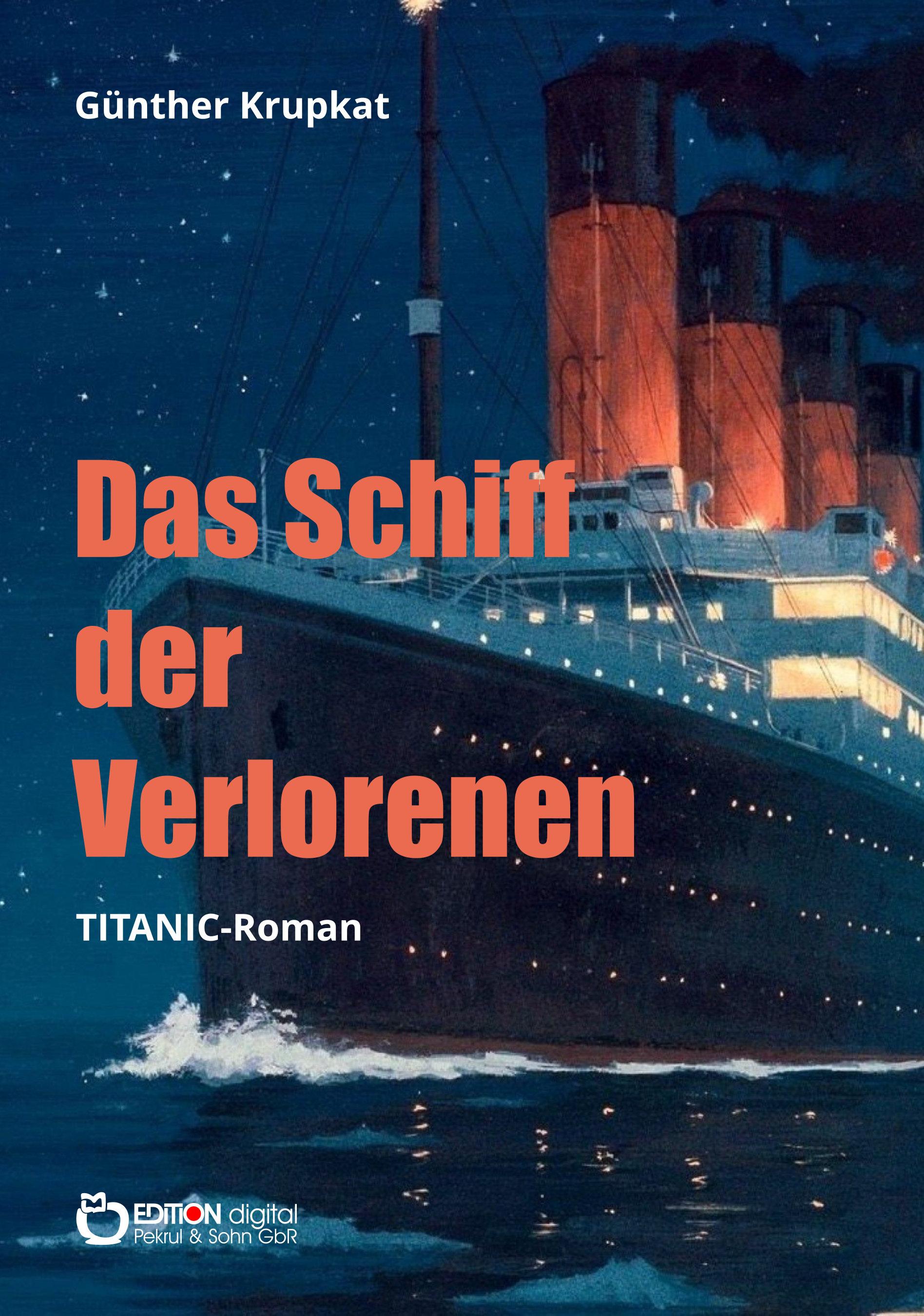 Das Schiff der Verlorenen. Titanic-Roman von Günther Krupkat