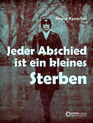Jeder Abschied ist ein kleines Sterben von Heinz Kruschel