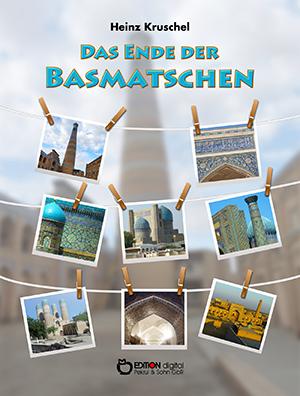 Das Ende der Basmatschen von Heinz Kruschel