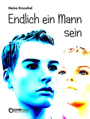 Endlich ein Mann sein von Heinz Kruschel