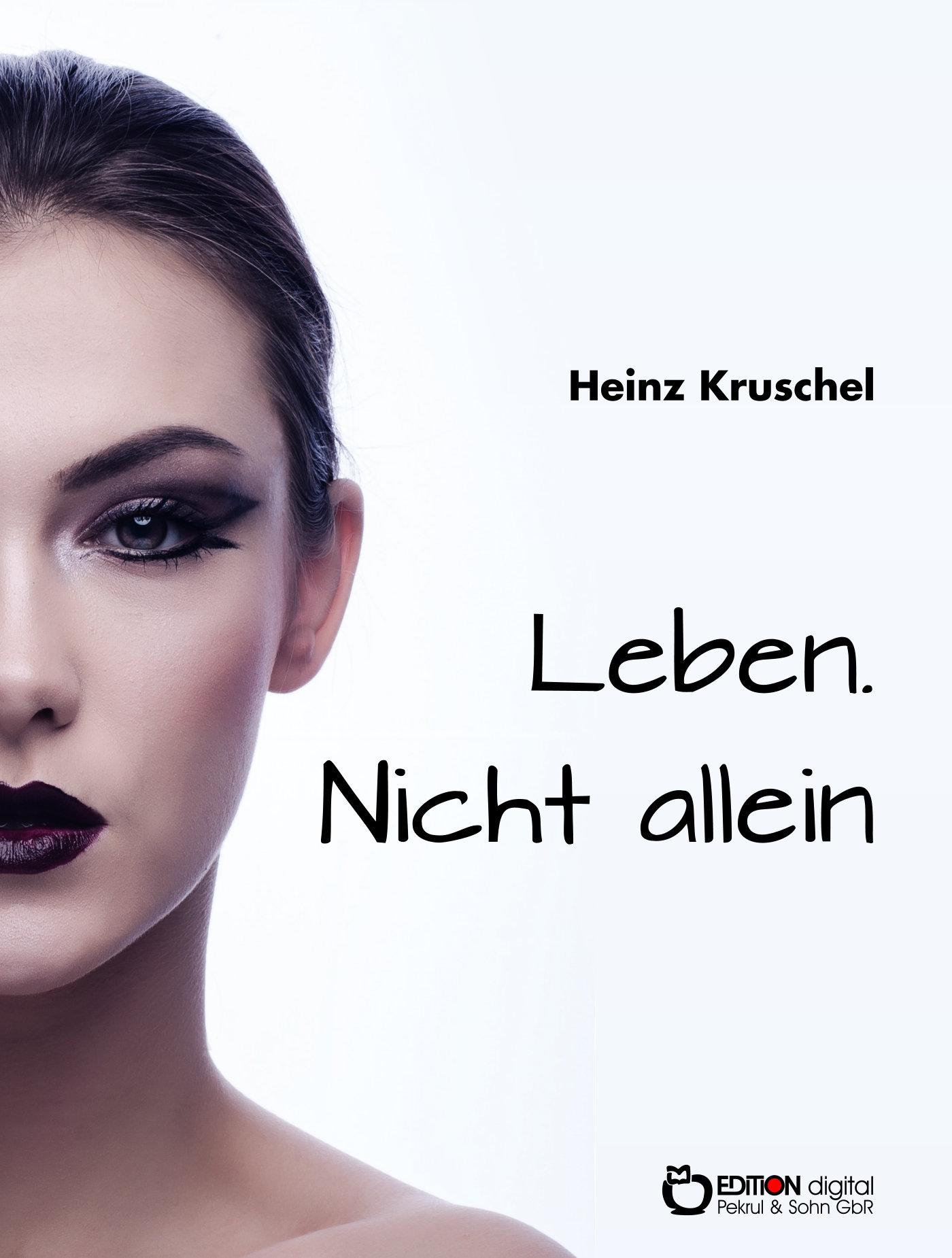 Leben. Nicht allein von Heinz Kruschel