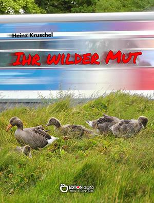 Ihr wilder Mut. Erzählungen von Heinz Kruschel