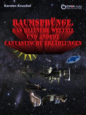Raumsprünge, das kleinere Weltall und andere phantastische Erzählungen von Karsten Kruschel