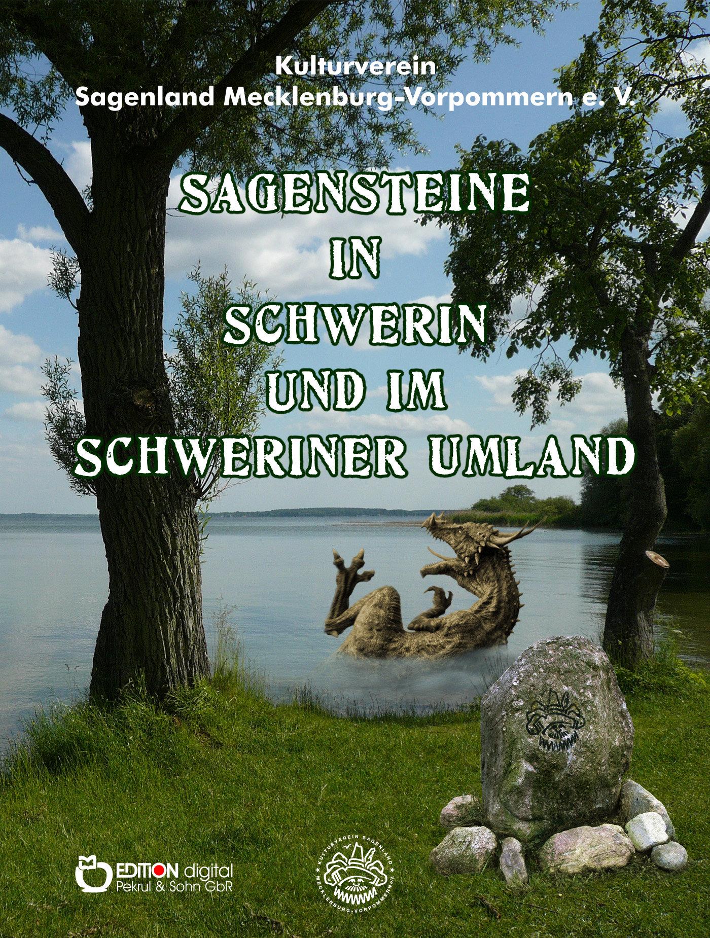 Sagensteine in Schwerin und im Schweriner Umland. 2. überarbeitete und erweiterte Ausgabe von Mecklenburg-Vorpommern Kulturverein Sagenland, Gottfried Holzmüller (Autor), Eckart Bomke (Autor)