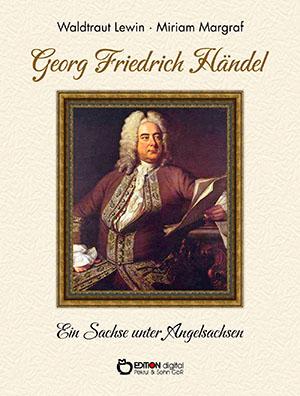 Georg Friedrich Haendel. Ein Sachse unter Angelsachsen. Biografie von Waldtraut Lewin