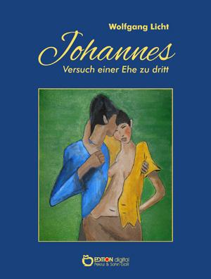 Johannes – Versuch einer Ehe zu dritt. von Wolfgang Licht