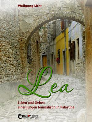 Lea – Leben und Lieben einer jungen Journalistin in Palästina. von Wolfgang Licht