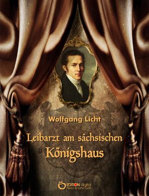 Leibarzt am sächsischen Königshaus. von Wolfgang Licht