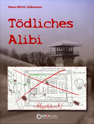 Tödliches Alibi. Kriminalroman von Hans-Ulrich Lüdemann