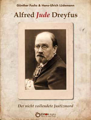 Alfred Jude Dreyfus. Der nicht vollendete Justizmord von Hans-Ulrich Lüdemann, Günther Fuchs (Autor)