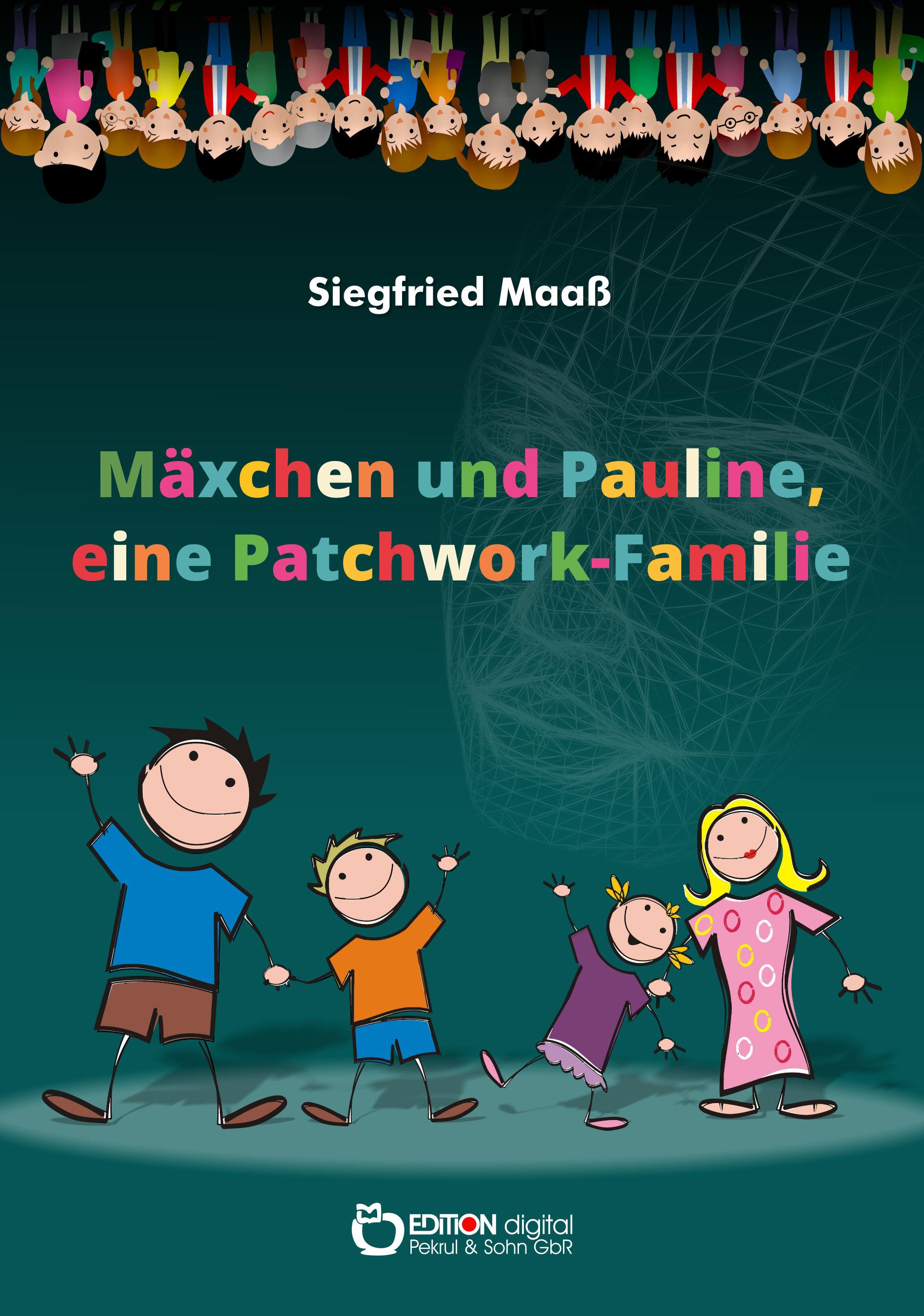Mäxchen und Pauline, eine Patchwork-Familie von Siegfried Maaß