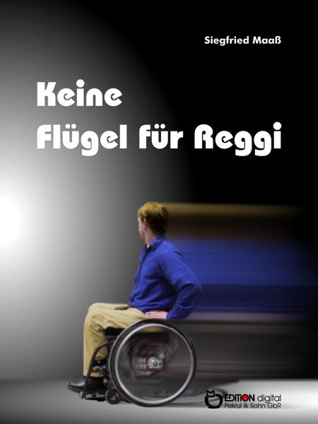 Keine Flügel für Reggi von Siegfried Maaß