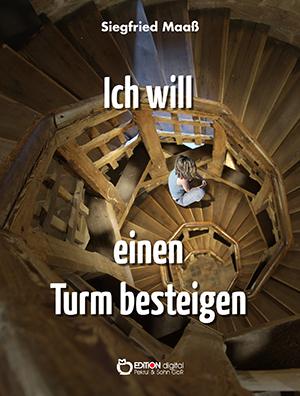 Ich will einen Turm besteigen von Siegfried Maaß