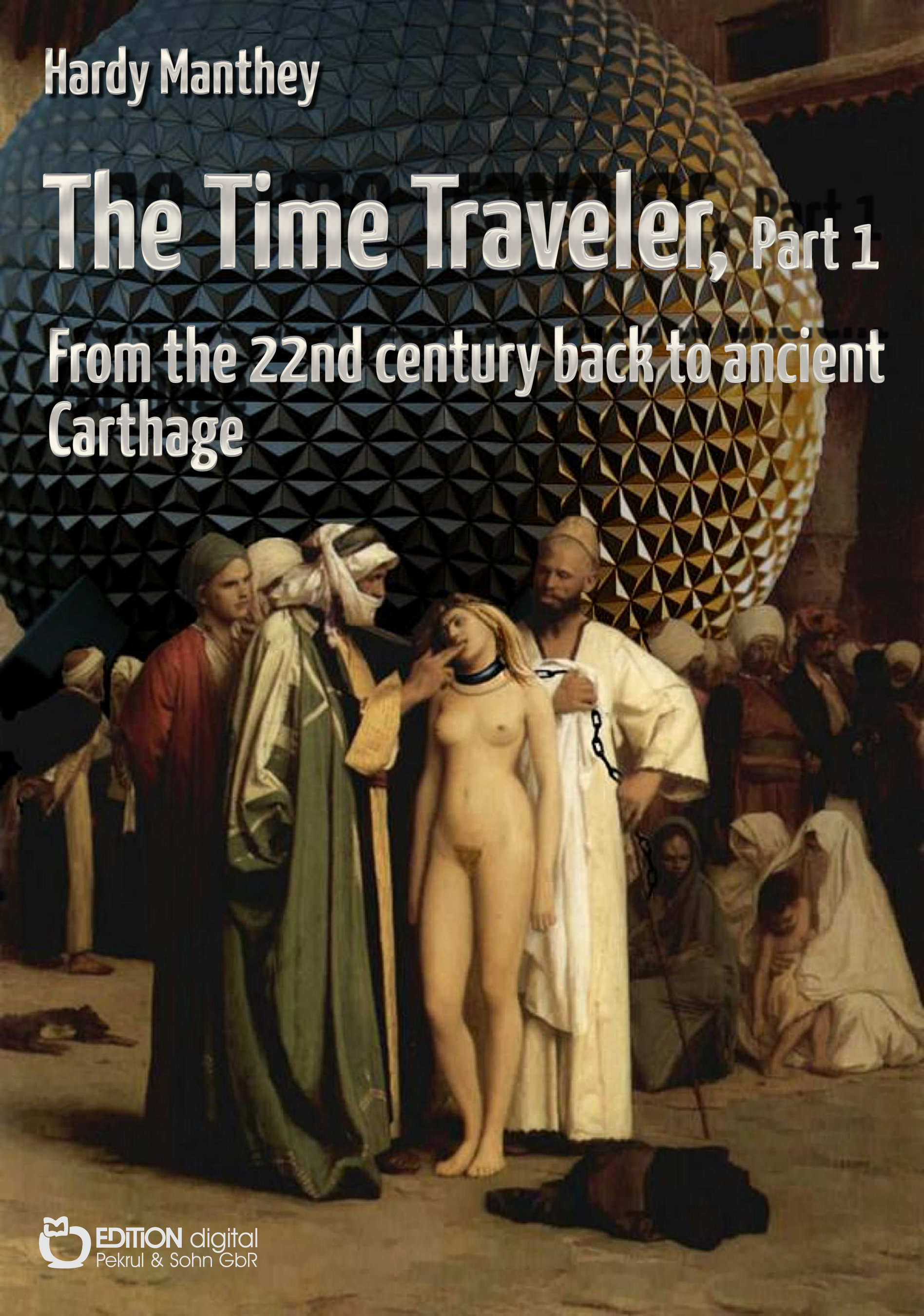 The Time Traveler, Part 1. From the 22nd century back to ancient Carthage von Hardy Manthey