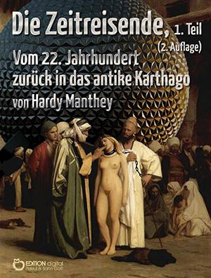 Die Zeitreisende, 1. Teil. Vom 22. Jahrhundert zurück in das antike Karthago von Hardy Manthey