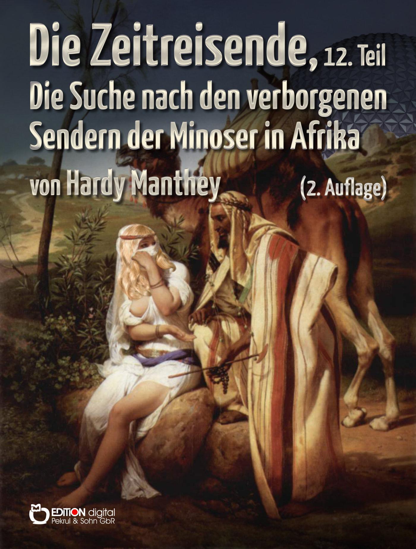 Die Zeitreisende, 12. Teil. Die Suche nach den verborgenen Sendern der Minoser in Afrika von Hardy Manthey
