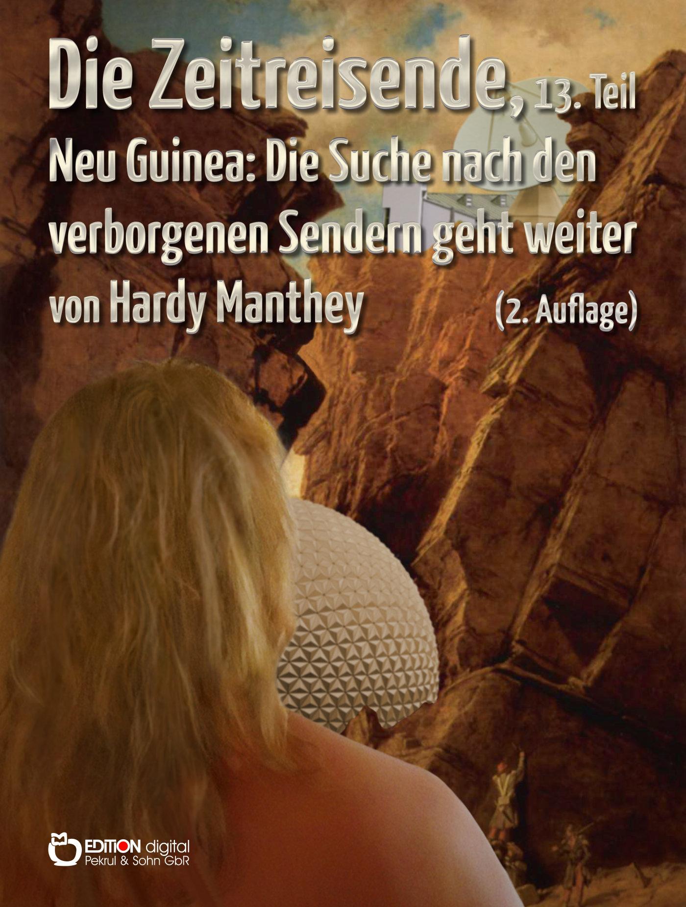 Die Zeitreisende, 13. Teil. Neu Guinea: Die Suche nach den verborgenen Sendern geht weiter von Hardy Manthey