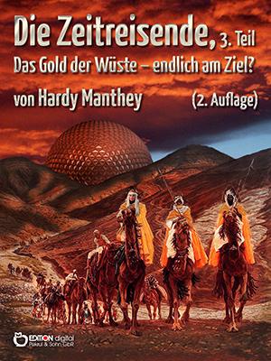 Die Zeitreisende, 3. Teil. Das Gold der Wüste - endlich am Ziel? von Hardy Manthey