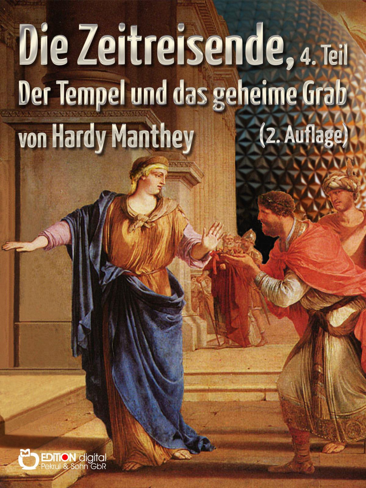 Die Zeitreisende, 4. Teil. Der Tempel und das geheime Grab von Hardy Manthey