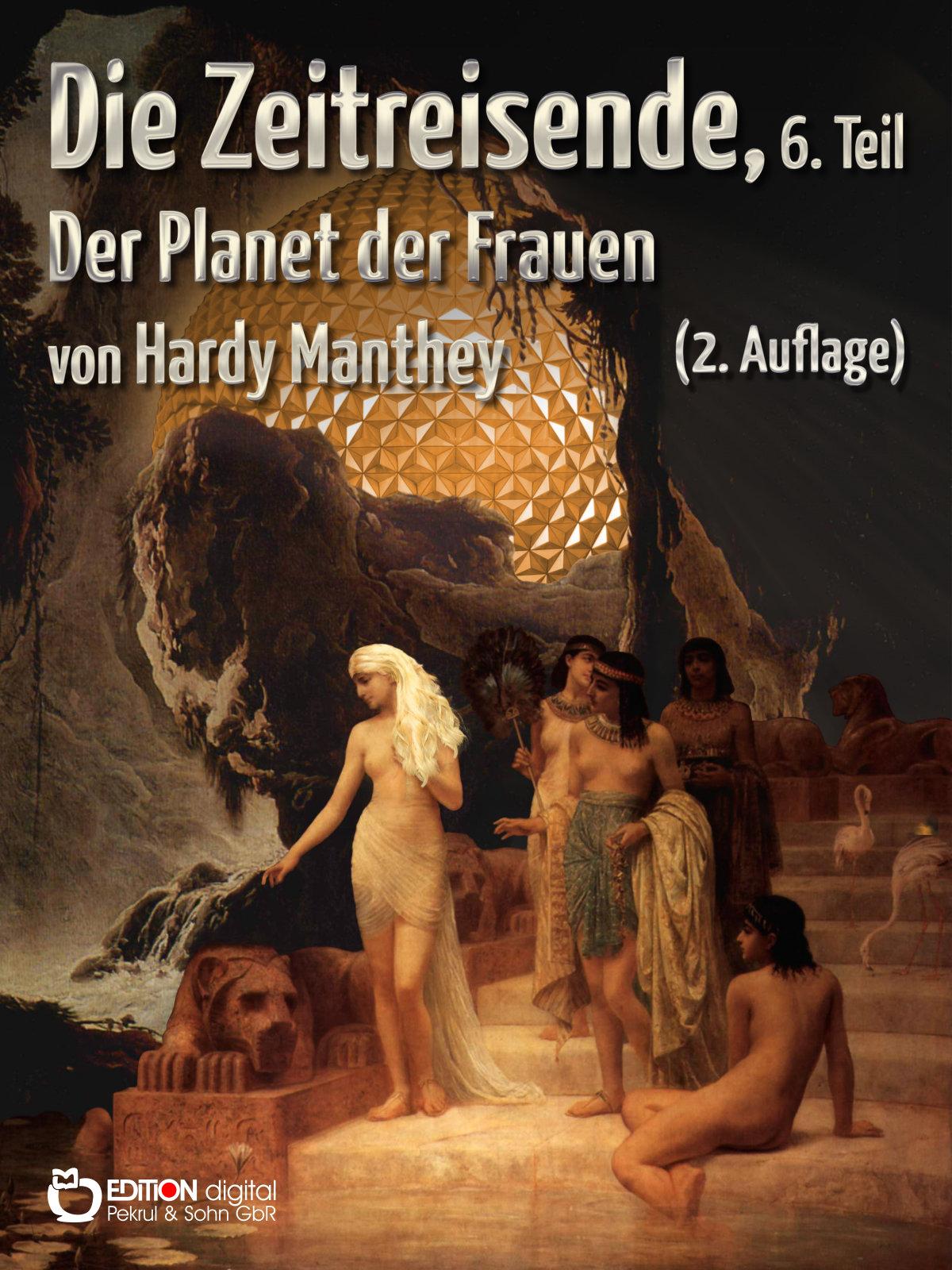 Die Zeitreisende, 6. Teil. Der Planet der Frauen von Hardy Manthey