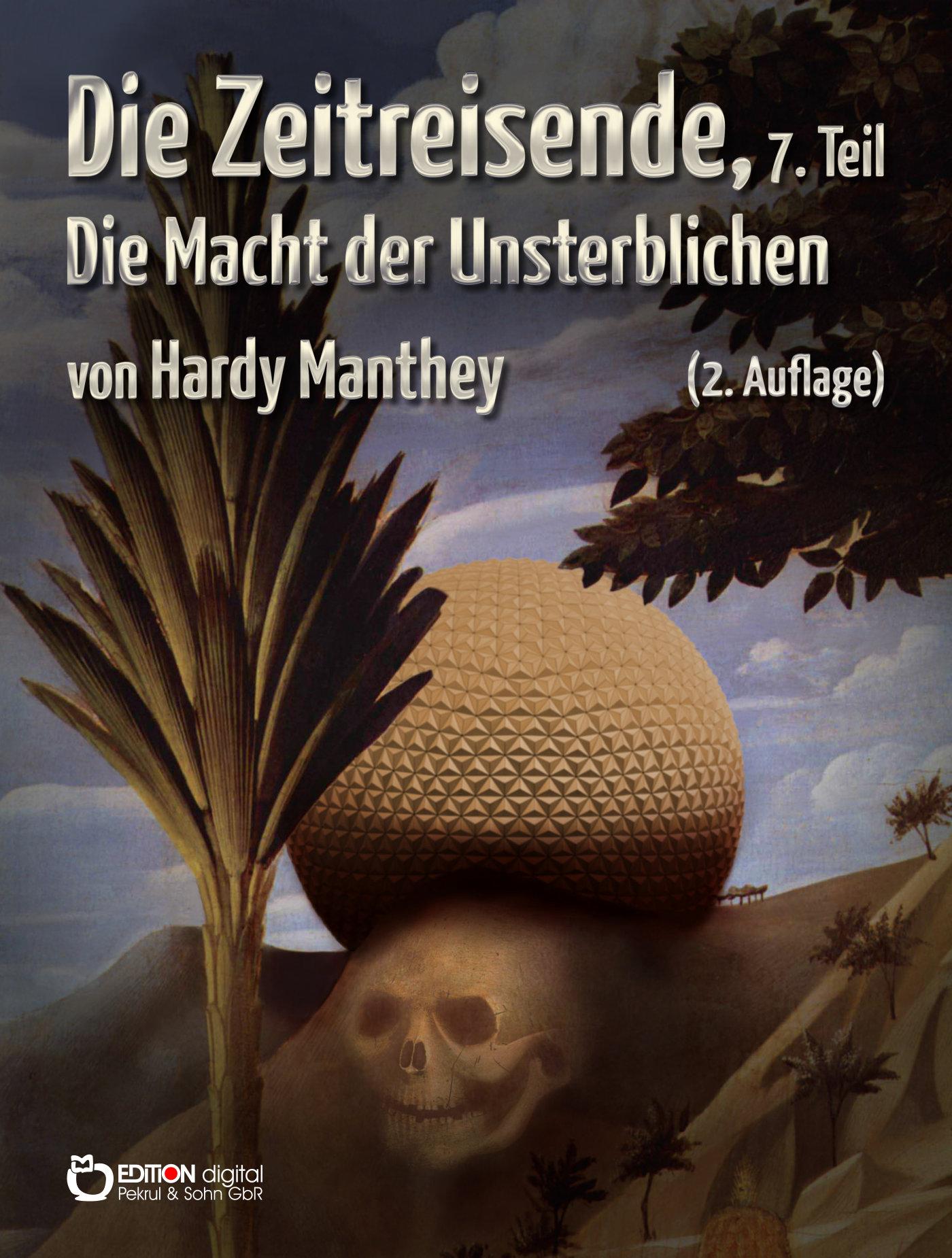 Die Zeitreisende, 7. Teil. Die Macht der Unsterblichen von Hardy Manthey