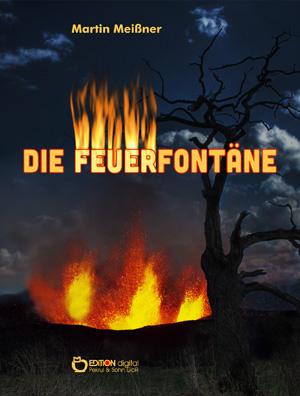 Die Feuerfontäne. von Martin Meißner