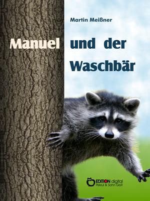 Manuel und der Waschbär. von Martin Meißner