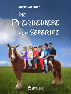 Die Pferdediebe von Seberitz. von Martin Meißner