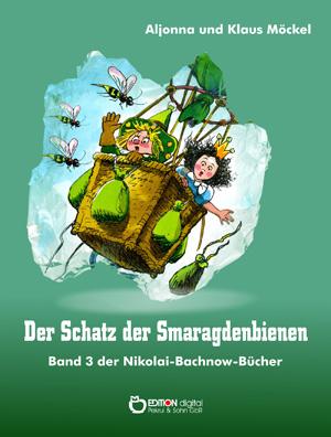 Der Schatz der Smaragdenbienen. Band 3 der Nikolai-Bachnow-Bücher von Klaus Möckel, Aljonna Möckel (Autor)
