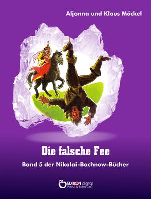Die falsche Fee. Band 5 der Nikolai-Bachnow-Bücher von Klaus Möckel, Aljonna Möckel (Autor)