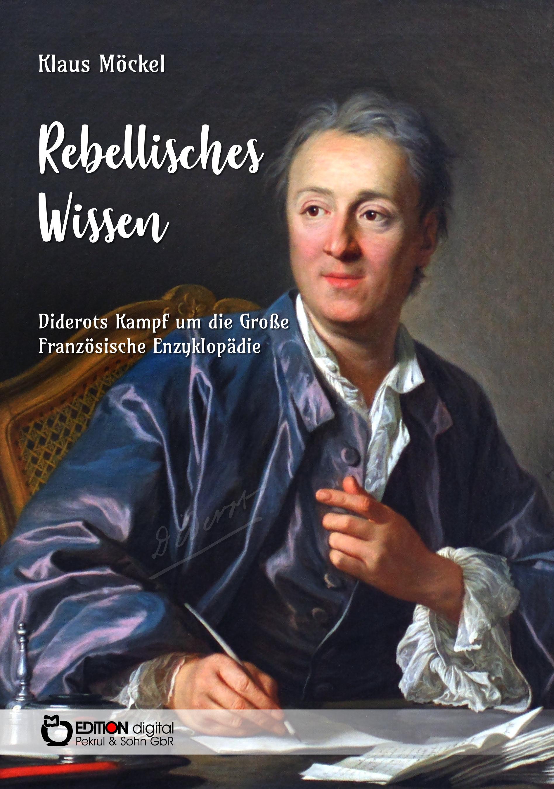 Rebellisches Wissen. Diderots Kampf um die Große Französische Enzyklopädie von Klaus Möckel