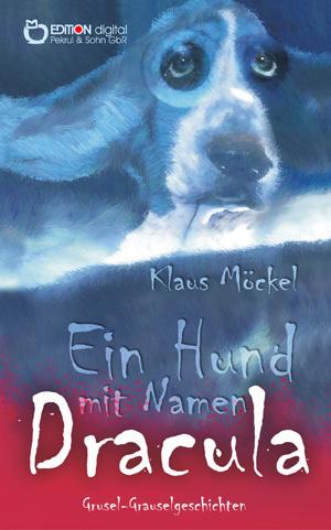 Ein Hund mit Namen Dracula. Grusel-Grauselgeschichten von Klaus Möckel
