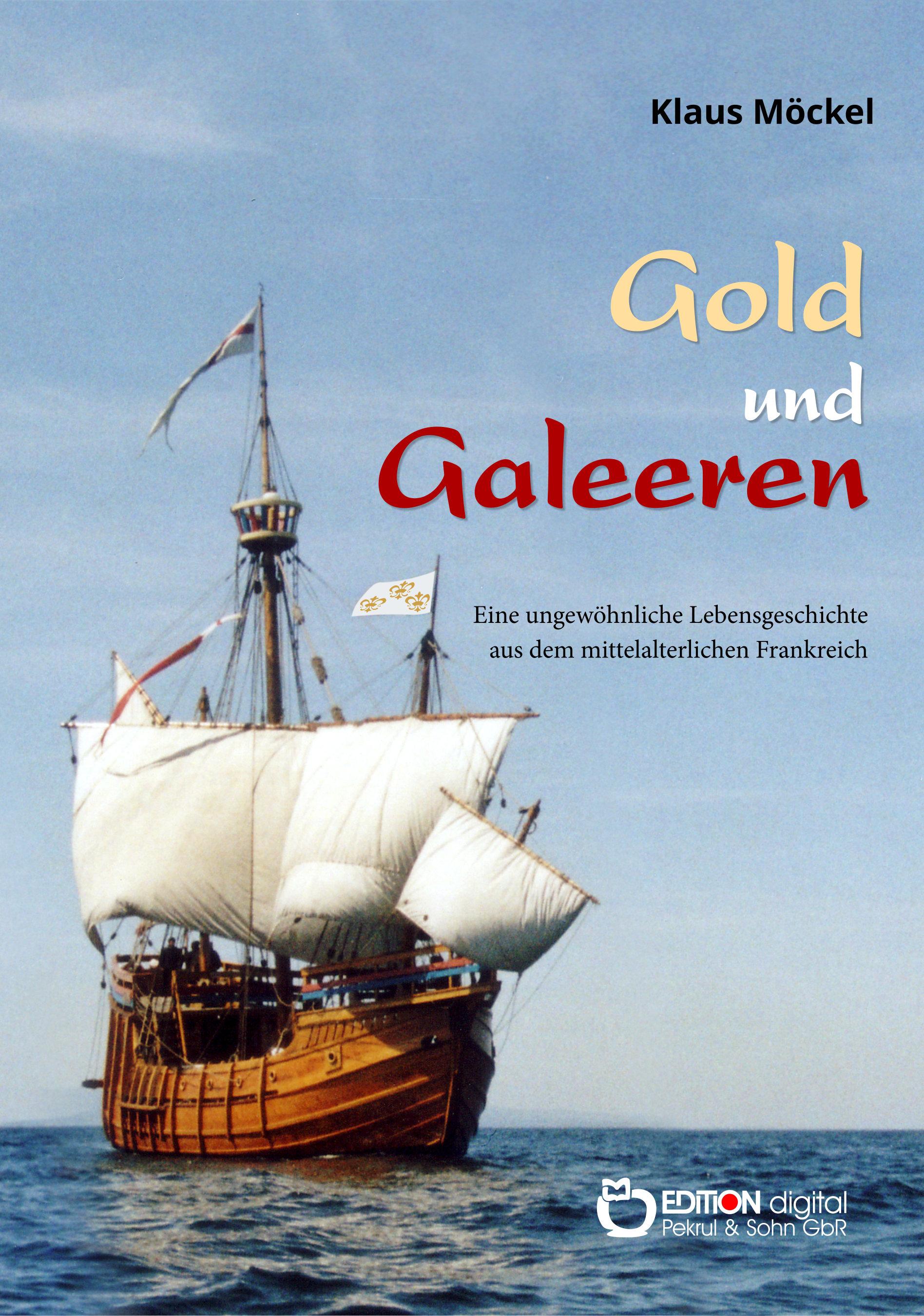 Gold und Galeeren. Eine ungewöhnliche Lebensgeschichte aus dem mittelalterlichen Frankreich von Klaus Möckel