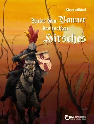Unter dem Banner des weißen Hirsches. Historisch-fantastische Erzählung von Klaus Möckel