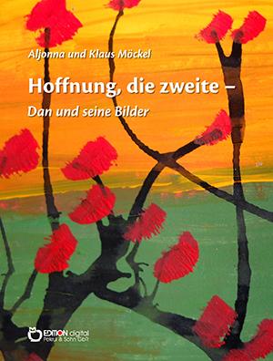 Hoffnung, die zweite - Dan und seine Bilder von Klaus Möckel, Aljonna Möckel (Autor)