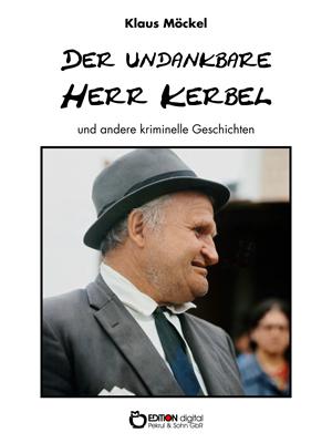 Der undankbare Herr Kerbel und andere kriminelle Geschichten. von Klaus Möckel