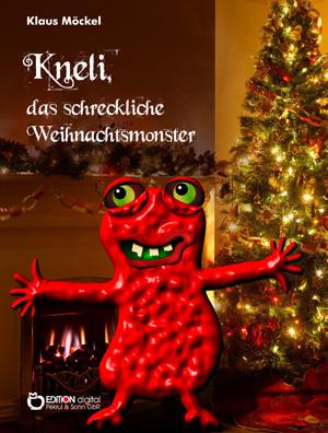 Kneli, das schreckliche Weihnachtsmonster. von Klaus Möckel