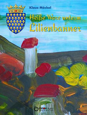 Heiße Ware unterm Lilienbanner von Klaus Möckel