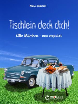 Tischlein deck dich!. Alte Märchen - neu verputzt von Klaus Möckel