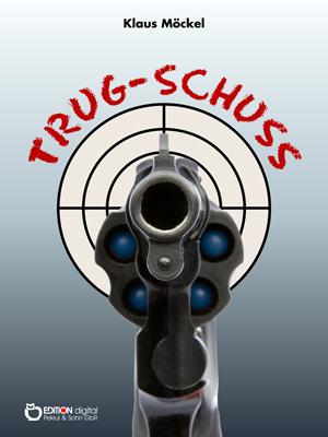 Trug-Schuss. Kriminalgeschichten von Klaus Möckel