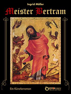 Meister Bertram. Ein Künstlerroman von Ingrid Möller