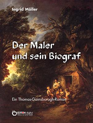 Der Maler und sein Biograf. Ein Thomas-Gainsborough-Roman von Ingrid Möller
